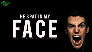 He Spat In My Face! - True Story