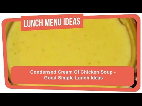 Condensed Cream Of Chicken Soup - Good Simple Lunch Ideas