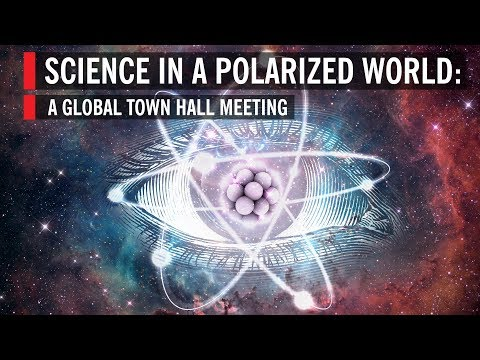 Science In A Polarized World: A Global Town Hall Meeting