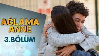 Download Ağlama Anne 3. Bölüm Video