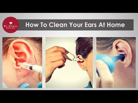 How To Clean Your Ears | 2 Ways To Clean Your Ears At Home