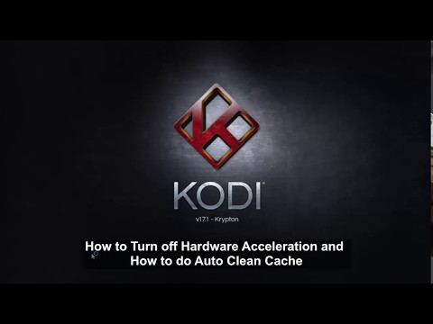 30 - Kodi/XBMC - How to Turn off Hardware Acceleration and Enable Auto Clean Cache