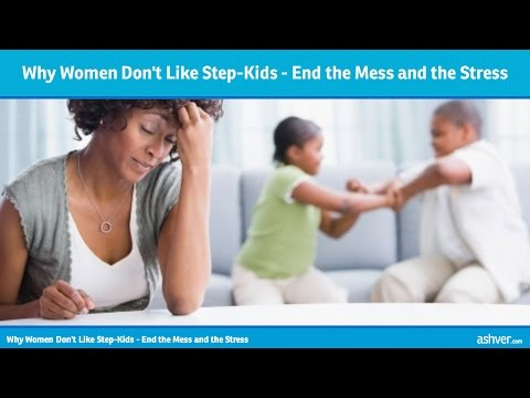 Why Women Don't Like Stepkids - End the Mess and the Stress