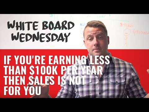 If You're Earning Less Than $100k Per Year Then Sales Is Not For You