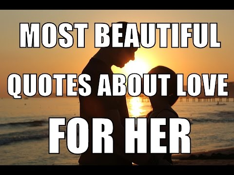 Most Beautiful Love Quotes For Her: Get Inspired