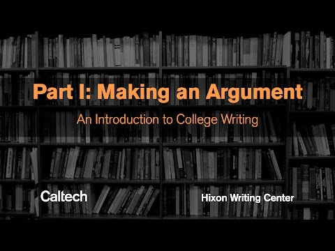 Part I: Making an Argument - Introduction to College Writing Series