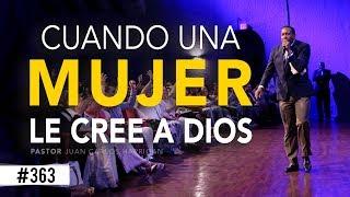 CUANDO UNA MUJER LE CREE A DIOS | PASTOR JUAN CARLOS HARRIGAN