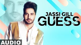 Guess (Full Audio) | Jassi Gill | Desi Crew | Narinder Batth | Latest Punjabi Song 2019