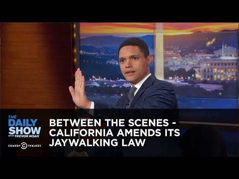 California Amends Its Jaywalking Law - Between the Scenes: The Daily Show