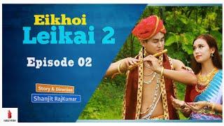 Eikhoi Leikai 2 Episode 02 Manipuri Web Series A Shanjit RajKumar S Film