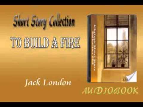 To Build a Fire Jack London Audiobook Short Story