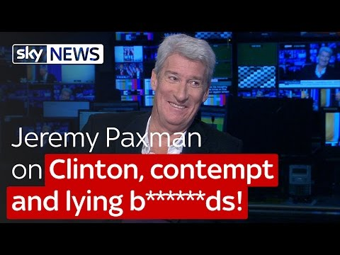 Paxman on Clinton, contempt and lying b******ds!
