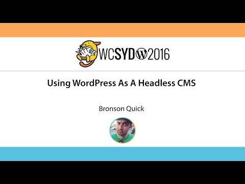 Bronson Quick: Using WordPress As A Headless CMS - WordCamp Sydney 2016