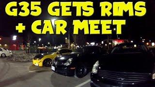 G35 Gets Rims!?!?!   Car Meet