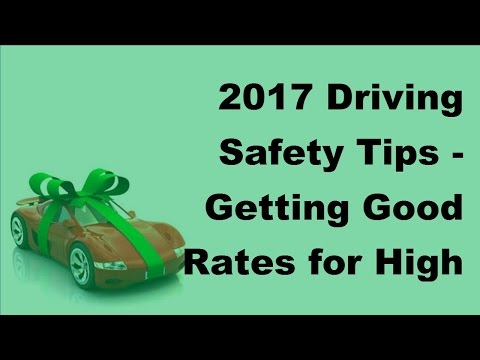 2017 Driving Safety Tips |  Getting Good Rates for High Risk Drivers