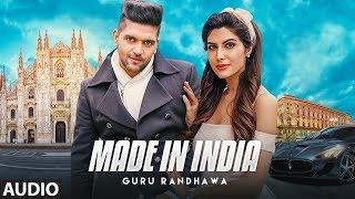 Guru Randhawa: MADE IN INDIA Full Audio | Bhushan Kumar | DirectorGifty | Elnaaz Norouzi | Vee