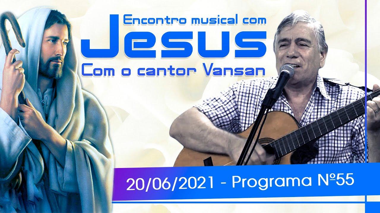 Encontro Musical com Jesus - Com o Cantor Vansan | 20/06/21 (55º Episódio)