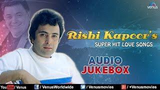 Rishi Kapoor : Bollywood Super Hit Love Songs || Audio Jukebox