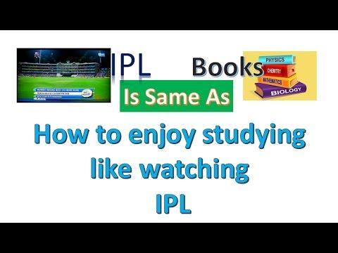 How to enjoy studying? (like watching IPL & Netflix)