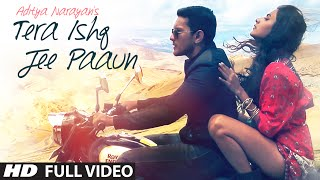 tera ishq jee paaun full video song  aditya narayan  tseries