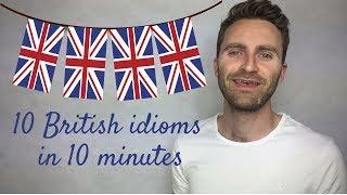 10 British Idioms in 10 Minutes