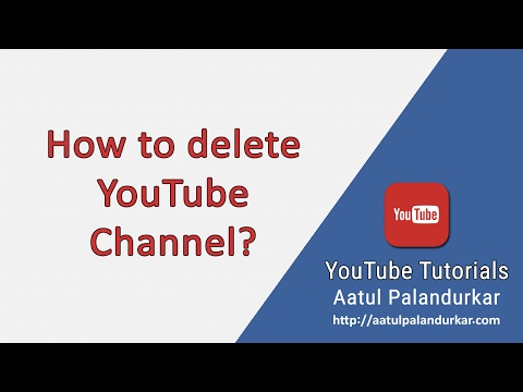 How to delete a YouTube Channel - 2017