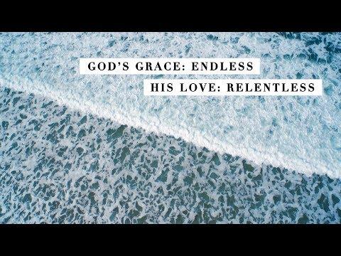 God's grace: Endless, His love: Relentless