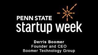 Penn State Startup Week 2018 - Derris Boomer, Founder & CEO Boomer Technology Group
