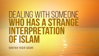 How To Deal With Someone With A Strange Interpretation Of Islam? | Shaykh Yasir Qadhi | Faith IQ