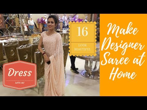 Make Your Own Designer Saree At Home | Look Gorgeous