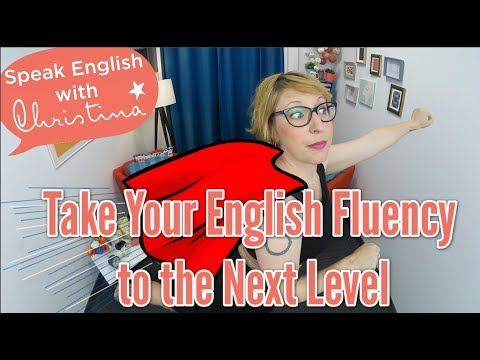 Take Your English Fluency to the Next Level - English Speaking Tips