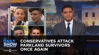 Conservatives Attack Parkland Survivors Once Again: The Daily Show