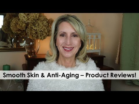 SMOOTH SKIN & ANTI-AGING - PRODUCT REVIEWS!