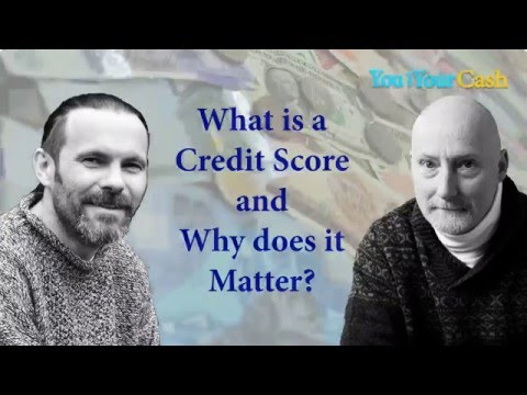 What is a Credit Score and Why Does it Matter? You and Your Cash Podcast