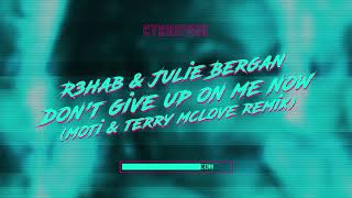 R3HAB & Julie Bergan - Don't Give Up On Me Now (MOTi & Terry McLove Remix)