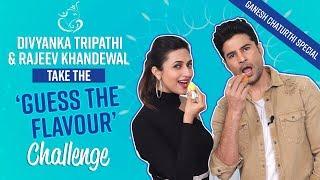 Divyanka Tripathi Dahiya & Rajeev Khandelwal take the 'Guess the Flavour' challenge|Ganesh Chaturthi
