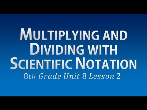 Multiplying and Dividing with Scientific Notation: 8th Grade Unit 8 Lesson 2