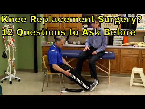 Knee Replacement Surgery? 12 Questions You Need To Ask BEFORE