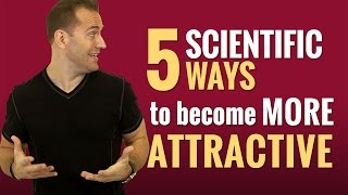 5 Scientific Ways To Become More Attractive
