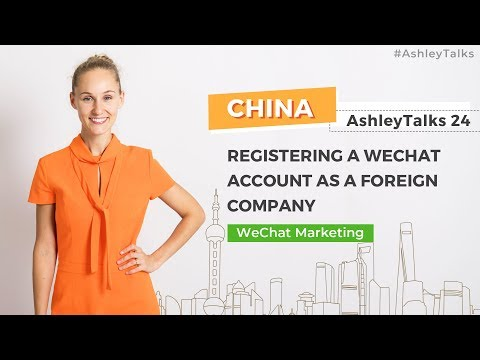 Register WeChat Account As A Foreign Company  - Ashley Talks 24