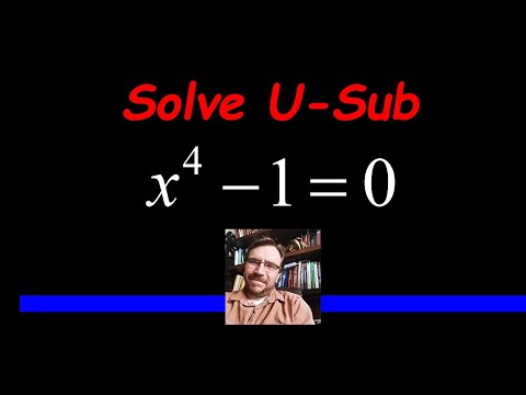 Solve x^4 - 1 = 0 using a U-Substitution