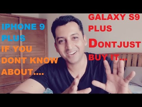 REASONS NOT BUY Galaxy S9 PLUS IPHONE 9 PROBLEMS MY REVIEW
