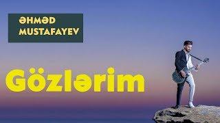 Ahmed Mustafayev - Gozlerim 2017 (Official Music Video)