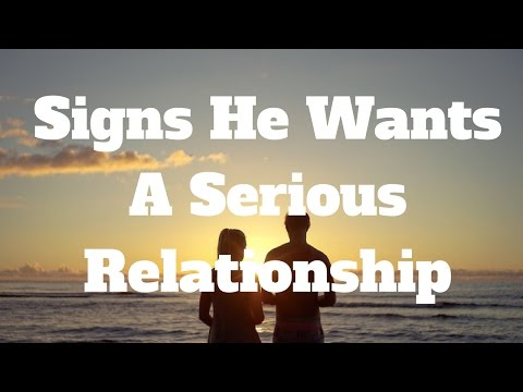 Signs He Wants A Serious Relationship