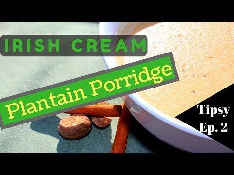 Irish Cream Plantain Porridge | Tipsy Ep. 2