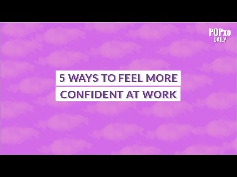 5 Ways To Feel More Confident At Work - POPxo