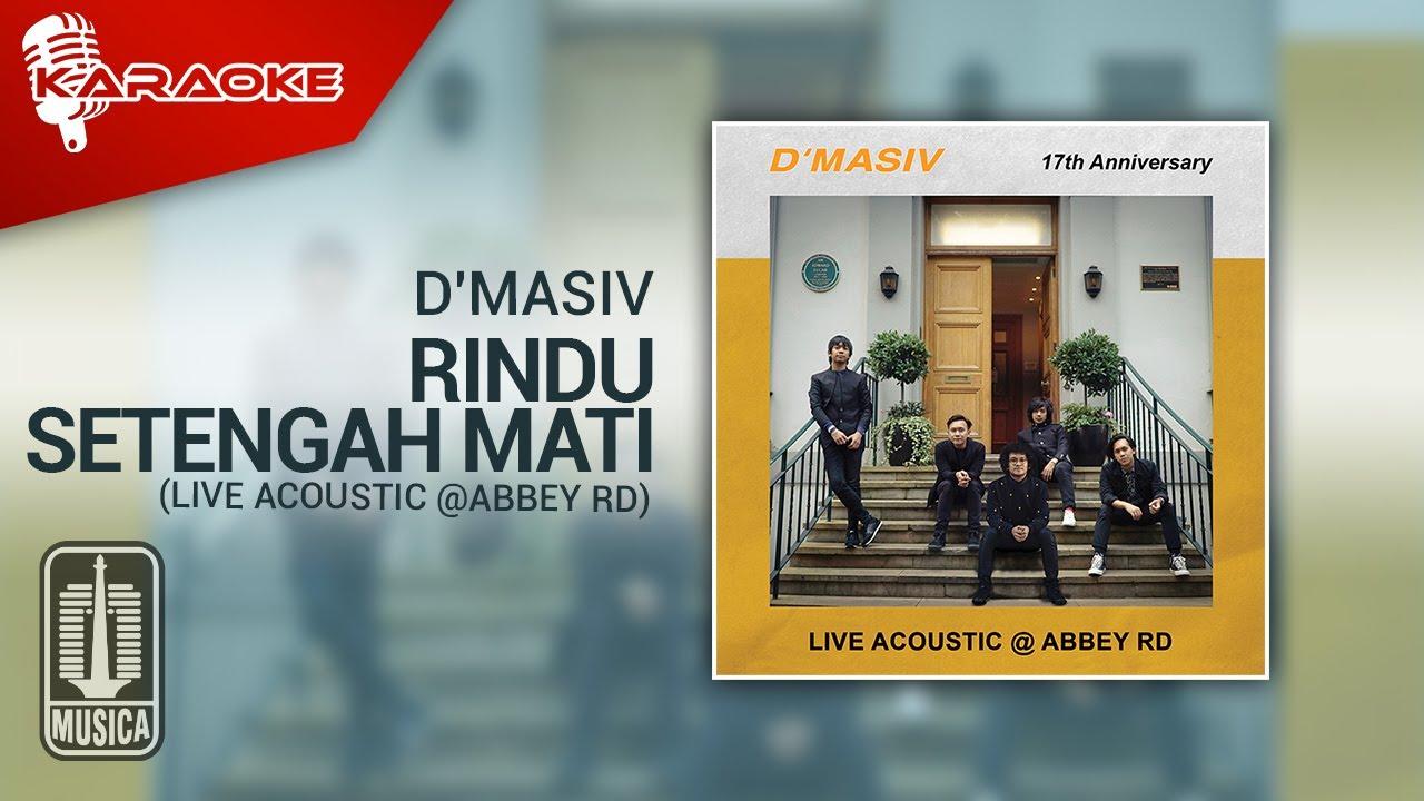 Download D'MASIV - Rindu Setengah Mati (Live Acoustic @ABBEY RD)   Karaoke Video MP3 Gratis