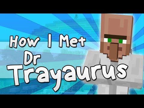 HOW I MET DR TRAYAURUS | Minecraft