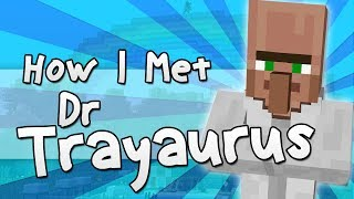 HOW I MET DR TRAYAURUS | Minecraft
