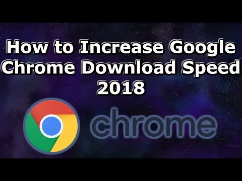 How to Increase Google Chrome Download Speed 2018